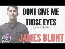 James blunt don t give me those eyes